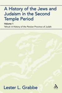 bokomslag A History of the Jews and Judaism in the Second Temple Period: v. 1 Yehud - A History of the Persian Province of Judah