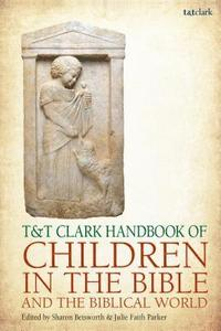 bokomslag T&;T Clark Handbook of Children in the Bible and the Biblical World
