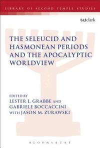 bokomslag The Seleucid and Hasmonean Periods and the Apocalyptic Worldview