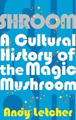 bokomslag Shroom: A Cultural History of the Magic Mushroom