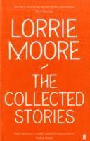 bokomslag The Collected Stories of Lorrie Moore