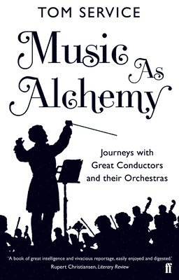 bokomslag Music as Alchemy: Journeys with Great Conductors and their Orchestras