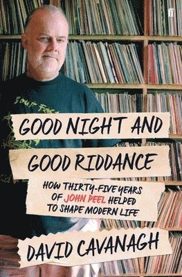 bokomslag Good Night and Good Riddance: How Thirty Five Years of John Peel Helped to Shape Modern Britain