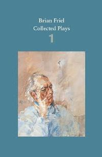 bokomslag Brian Friel: Collected Plays - Volume 1