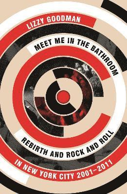 bokomslag Meet me in the bathroom - rebirth and rock and roll in new york city 2001-2
