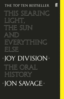 bokomslag This searing light, the sun and everything else: Joy Division: The Oral History