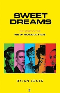 bokomslag Sweet Dreams: From Club Culture to Style Culture, the Story of the New Romantics