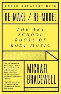 bokomslag Re-make/Re-model: The Art School Roots of Roxy Music