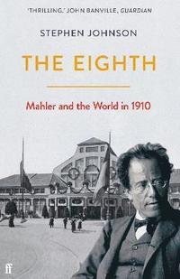 bokomslag The Eighth: Mahler and the World in 1910