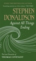 bokomslag Against all things ending - the last chronicles of thomas covenant