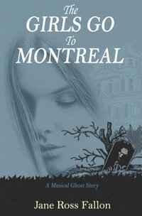 bokomslag The Girls Go To Montreal: A Musical Ghost Story