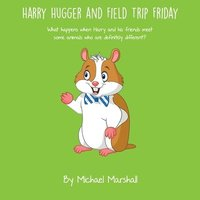 bokomslag Harry Hugger and Field Trip Friday: What happens when Harry and his friends meet some animals who are definitely different?