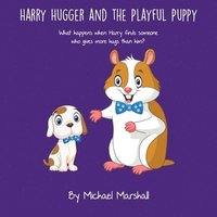 bokomslag Harry Hugger and the Playful Puppy: What happens when Harry finds someone who gives more hugs than him?