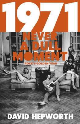 bokomslag 1971 - Never a Dull Moment: The Year That Rock Exploded