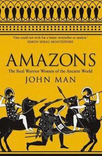 bokomslag Amazons - the real warrior women of the ancient world
