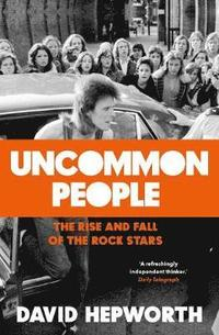 bokomslag Uncommon People: The Rise and Fall of the Rock Stars 1955-1994