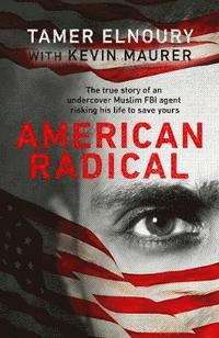 bokomslag American Radical: Inside the world of an undercover Muslim FBI agent