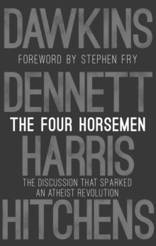 bokomslag The Four Horsemen: The Discussion that Sparked an Atheist Revolution  Foreword by Stephen Fry