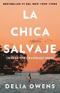bokomslag La Chica Salvaje: Where the Crawdads Sing / Where the Crawdads Sing: Spanish Edition of Where the Crawdads Sing
