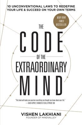 bokomslag The Code of the Extraordinary Mind: 10 Unconventional Laws to Redefine Your Life and Succeed on Your Own Terms