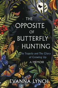 bokomslag The Opposite of Butterfly Hunting: The Tragedy and the Glory of Growing Up; A Memoir
