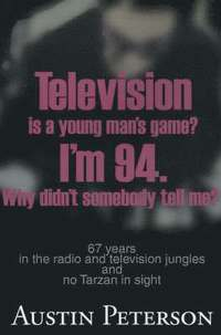 bokomslag Television is a Young Man's Game? I'm 94. Why Didn't Somebody Tell Me?
