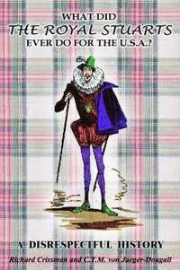 bokomslag What Did the Royal Stuarts Ever Do for the U.S.A.?