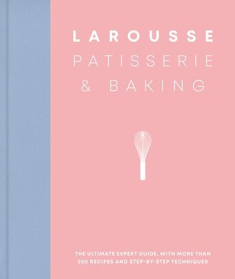 bokomslag Larousse Patisserie and Baking: The ultimate expert guide, with more than 200 recipes and step-by-step techniques and produced as a hardback book in a beautiful slipcase