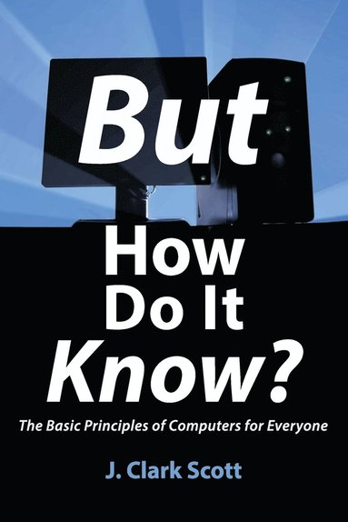 bokomslag But How Do It Know?: The Basic Principles of Computers for Everyone