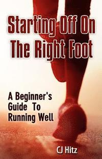 bokomslag Starting Off On The Right Foot: A Beginner's Guide To Running Well