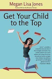 bokomslag Get Your Child To The Top: Help Your Child Succeed at School and Life