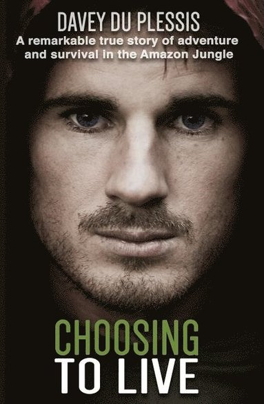 bokomslag Choosing To Live: A remarkable true story of adventure and survival in the Amazon Jungle