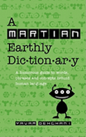 bokomslag A Martian Earthly Dictionary: A humorous guide to words, phrases and concepts behind human language