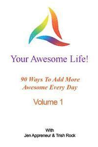 bokomslag Your Awesome Life!: 90 Ways To Add More Awesome Every Day