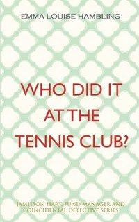 bokomslag Who Did It at the Tennis Club?
