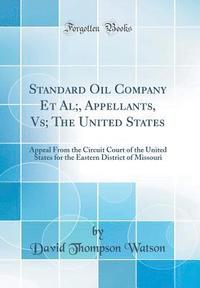 bokomslag Standard Oil Company Et Al;, Appellants, Vs; The United States