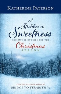 bokomslag A Stubborn Sweetness and Other Stories for the Christmas Season