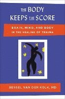 bokomslag The Body Keeps the Score: Brain, Mind, and Body in the Healing of Trauma