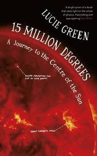 bokomslag 15 Million Degrees: A Journey to the Centre of the Sun