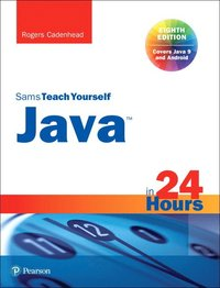 bokomslag Java in 24 hours, sams teach yourself (covering java 9)
