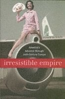 bokomslag Irresistible Empire: America's Advance through Twentieth-Century Europe