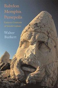bokomslag Babylon, Memphis, Persepolis: Eastern Contexts of Greek Culture