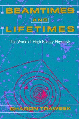 bokomslag Beamtimes and Lifetimes: The World of High Energy Physicists