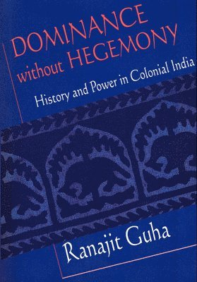 bokomslag Dominance Without Hegemony: History and Power in Colonial India