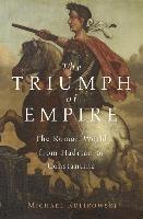 bokomslag The Triumph of Empire: The Roman World from Hadrian to Constantine