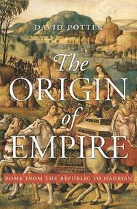 bokomslag The Origin of Empire: Rome from the Republic to Hadrian