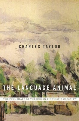 bokomslag The Language Animal: The Full Shape of the Human Linguistic Capacity