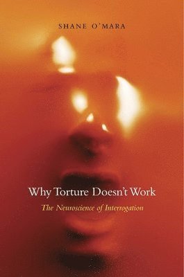 bokomslag Why Torture Doesn't Work: The Neuroscience of Interrogation