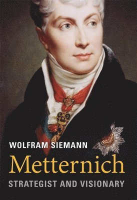 bokomslag Metternich: Strategist and Visionary