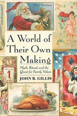 bokomslag A World of Their Own Making: Myth, Ritual, and the Quest for Family Values